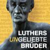 Plakat zur Ausstellung Luthers ungeliebte Brüder in der Kornmarktkirche.